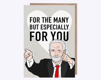 Jeremy Corbyn Card | For The Many But Especially For You | Valentines card, Birthday card, Love card, Just because