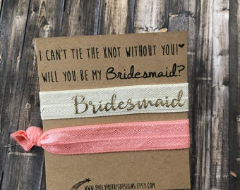I can't tie the knot without you. Will you be my bridesmaid? *bridal party elastic hair ties*Bridesmaid proposal*