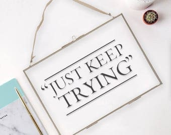Just Keep Trying - Hanging Glass Picture Frame