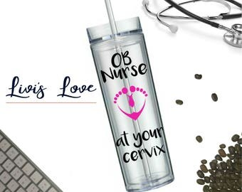 OB Nurse at your Cervix 16 oz Clear Skinny TumblerTo-Go cup Tumbler Travel cup Midwife gift Straw Cup OBGYN Gift OB gift Delivery