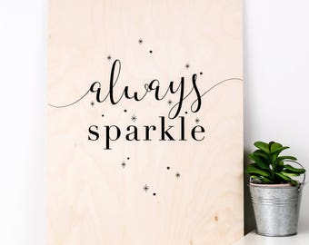 Always Sparkle Print; Anniversary Gift; Gift For Her; Wooden Sign; Wood Print; Wall Art; Home Decor; Gift For Wife; PWS024