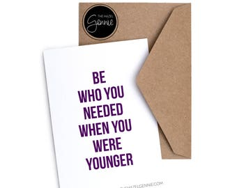 Be Who You Needed When You Were Younger | Foil Greeting Card