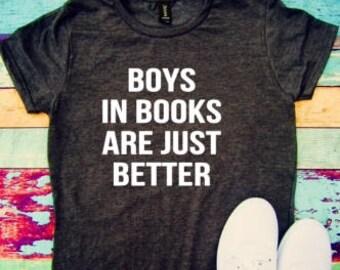 Boys in books are just better, bookworm, fun shirt, funny shirt, boys in books are better