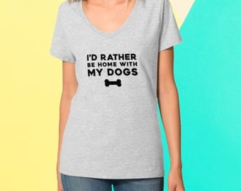 I'd Rather Be Home With My Dogs Shirt, Funny Shirt, Funny Shirt for Women, Dog Mom Shirt