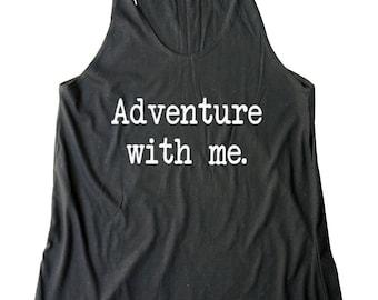Adventure With Me Shirt Quote Tumblr Hipster Shirt Teens Fashion Shirt Funny Gifts Women Shirt Racerback Tank Top Women Tank Top Teen Shirt