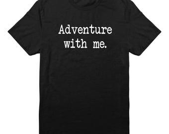 Adventure With Me Shirt Quote Tumblr Shirt Hipster Shirt Teens Fashion Shirt Funny Gifts Shirt Fashion Shirt Unisex Tshirt Men Tshirt Women