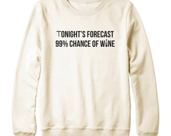 Tonight's forecast 99% Chance Of Wine Shirt Party Gift Sayings Shirt Funny Quote Gifts For Wine Lover Sweatshirt Oversized Jumper Sweatshirt