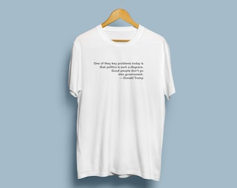 TRUMP'S One of they key problems today is that politics is such a disgrace. Good people don't go into government. — Donald Trump T-shirt