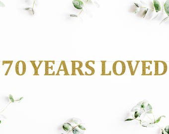 70 YEARS LOVED (C5) - glitter banner / happy 70th birthday / backdrop / party decoration