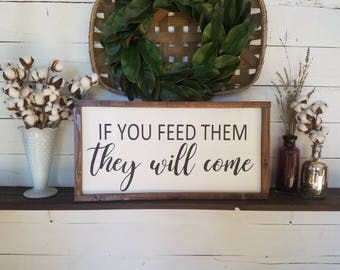 If you feed them they will come framed wooden sign, kitchen decor, dining room sign, gift for mom, gift for grandma, food signs, farmhouse