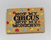Circus magnet, Not my circus, not my monkeys, ceramic magnet