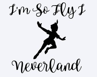SVG, disney, peter pan, i'm so fly i neverland, peter pan quote, disney vacation, cut file, printable,  cricut, silhouette, instant download
