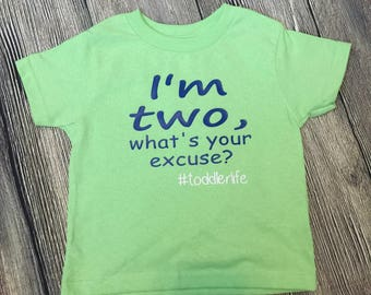 I'm Two Your Excuse shirt