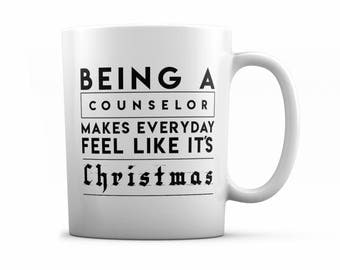 Counselor Gift Mug- Being a Counselor Makes Everyday Feel Like It's Christmas