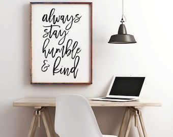 Always stay humble and kind, Home Decor, Humble and Kind Sign, Typography Poster, Inspirational Quotes, Living Room Wall Art