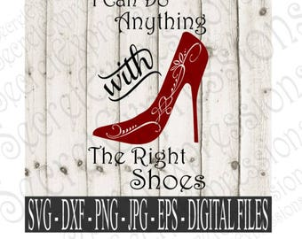 I Can Do Anything With The Right Shoes Svg, High Heel Svg, Shoe Svg, Digital File, Eps, Png, JPEG, DXF, Svg, Cricut Svg, Silhouette Svg