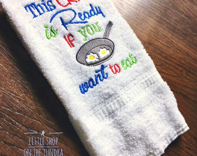 This Crap Is Ready If You Want To Eat Embroidered Towel - Made in Alaska - FREE SHIPPING