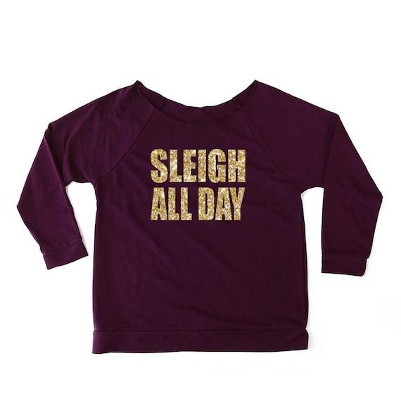 Ugly Christmas Sweater / Christmas Shirts / Gift for Her / Gift for Women / Christmas Gifts / Holiday Gifts / Holiday Shirts/ Sleigh All Day