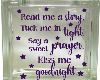 Read me a story, Tuck me in tight, Say a sweet prayer, Kiss me goodnight, Vinyl Decal, Deco Block Decal, Nightlight, Glass Block Decal