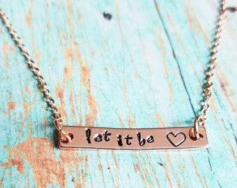 Let It Be Necklace - Inspirational Necklace - Rose Gold Necklace - Rose Gold Bar Necklace - The Beatles Necklace - Stamped Bar Necklace