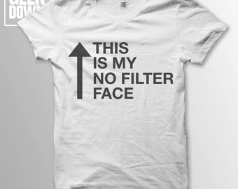 This Is My No Filter Face t-shirt tee // hipster t-shirts / hipster clothing / hipster shirt / Instagram / Snapchat / funny t-shirts
