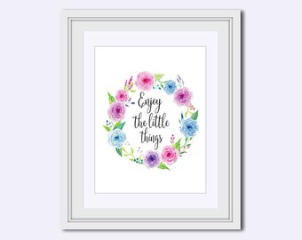 Enjoy the Little Things - Inspirational Quote - floral printable - printable quote - gift for women - Printable wreath Art - Wall Art Print