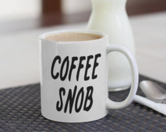 Coffee Snob Mug print,  Coffee Aficionado Mug, Sarcasm Print, Coffee Lovers Mug Print, Coffee Snob Printed Mug, Mug Print for a Coffee Snob.