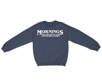 Morning are for Coffee and Contemplation shirt - Stranger Things Sweatshirt - Jim Hopper