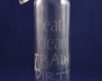 Eat Clean Train Dirty Etched Glass Water Bottle