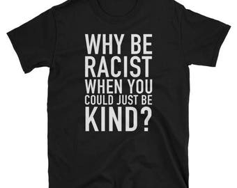 Why Be Racist When You Could Be Kind Unisex T-Shirt. Trending novelty quote mens womens tee. Cute saying celebrating equal rights gift shirt