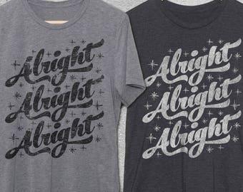 Alright Alright Alright Shirt - Funny T-shirts - Alright Shirts - Graphic Tee For Men & Women - Funny Tshirts
