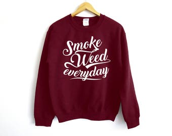 Smoke Weed Everyday Sweater - Weed Shirt - 420 Shirt - Cali - Cannabis Shirt - Dank And Dabby - Disjointed Shirt - Stoner Shirt - Stoners
