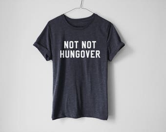 Not Not Hungover Shirt - Hangover Shirt - College Shirt - Drinking Shirt - Funny T-Shirt - Party Shirt - Anniversary Gift - Anniversary Tees