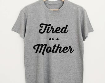 Tired as a Mother T-Shirt funny mom gift tee motherhood quote stylish new mom gift shirt