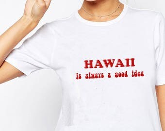 Hawaii Is Always A Good Idea Shirt | 90s shirt, Hawaii Shirt, Island Tee, Camping Shirt, Travel Shirt, Graphic Tee, Tropical Vacation Shirt
