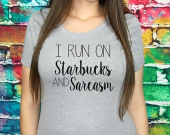 I Run On Starbucks And Sarcasm T-shirt- Christmas Gifts, fitted tee, Ladies cotton shirt, Women's tee, Gift, Fitted tshirt, Daughter, Coffee