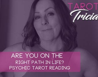 Are you on the right path? PSYCHIC TAROT READING **