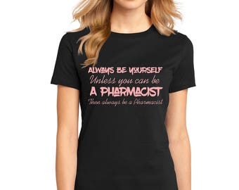 "Ladies Perfect Weight Shirt 100% Ring Spun Cotton ""Always Be a Pharmacist"" A Real Life Outfits original design Positive Message Shirt"