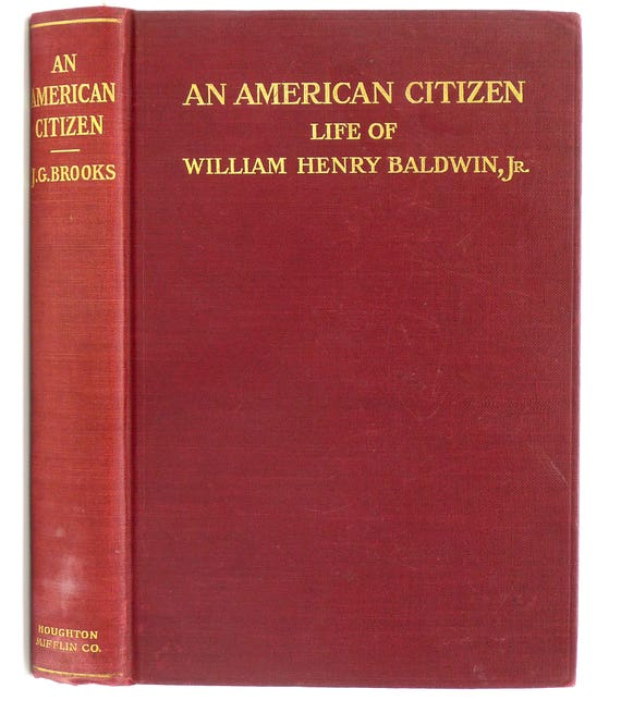 An American Citizen: The Life of William Henry Baldwin, Jr. 1910 by John Graham Brooks