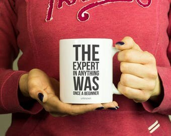 The expert in anything was once a beginner Mug, Coffee Mug Funny Inspirational Love Quote Coffee Cup D138