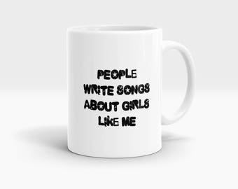 People write songs about girls like me Mug, Coffee Mug Rude Funny Inspirational Love Quote Coffee Cup D763