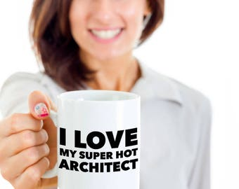 Cool Gift coffee mug - I love my super hot Architect - Unique gift mug for him, her, mom, dad, kids, husband, wife, boyfriend, men, women