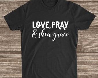 Love Pray & Show Grace T-Shirt - Women's Shirts - Shirts with Sayings -