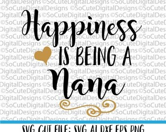Happiness is being a Nana SVG File, granny svg, svg saying, grandma svg, grammy svg, family svg, Cricut, Silhouette, Cut File Clip art