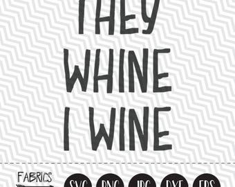 They whine i wine svg Wine svg Mom svg Mom life svg Mama shirt mug decal file in EPS DXF SVG Cricut & Silhouette