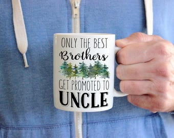 Only the Best Brothers, Pregnancy Reveal Brother, Get Promoted To Uncle, Gift for Uncle, Best Uncle Ever, New Uncle Coffee Mug, Uncle To Be