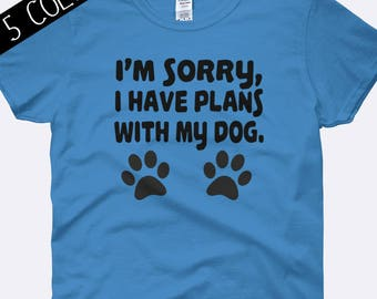 Im sorry I have plans with my dog Shirt, Dog Mama Shirt, Dog Mom Shirt, Dog Shirt, Dog Lover Shirt, Dog Mom Gift, Ladies Shirt, Womens Shirt