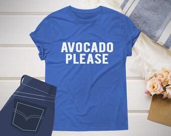 Avocado PLEASE Shirt Funny Tshirt Women Shirts Saying Birthday Gift For Her, women funny shirts, funny t shirts for women