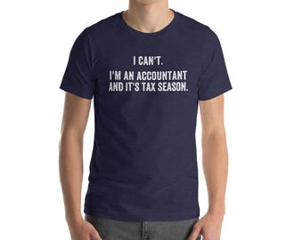 I Can't I'm an Accountant and It's Tax Season Accounting Funny Money Management Bookkeeping Finance Shirt Gift Idea