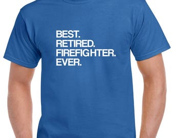 Best Retired Firefighter Ever Shirt- Retirement Tshirt- Retired Firefighter Gift